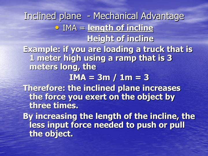 Inclined plane  - Mechanical Advantage