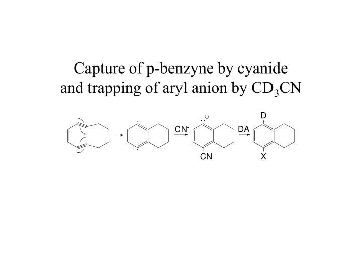 Capture of p benzyne by cyanide and trapping of aryl anion by cd 3 cn