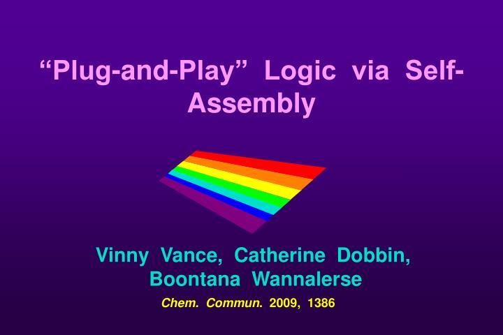 """""""Plug-and-Play""""  Logic  via  Self-Assembly"""