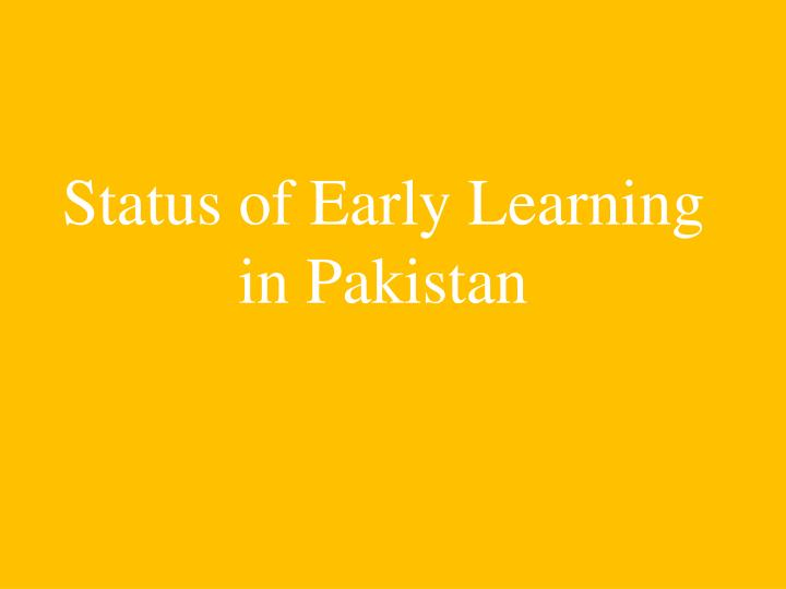 Status of early learning in pakistan