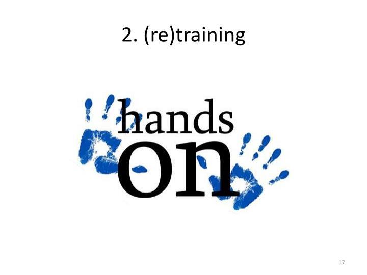 2. (re)training