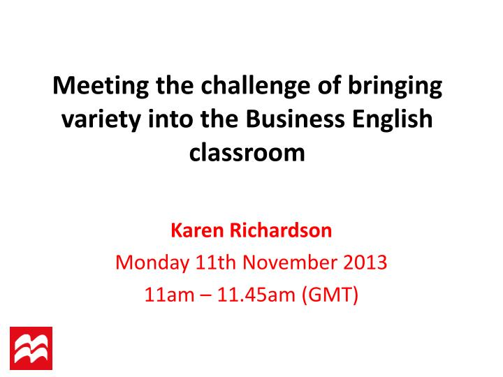 Meeting the challenge of bringing variety into the business english classroom