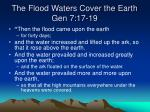 the flood waters cover the earth gen 7 17 19