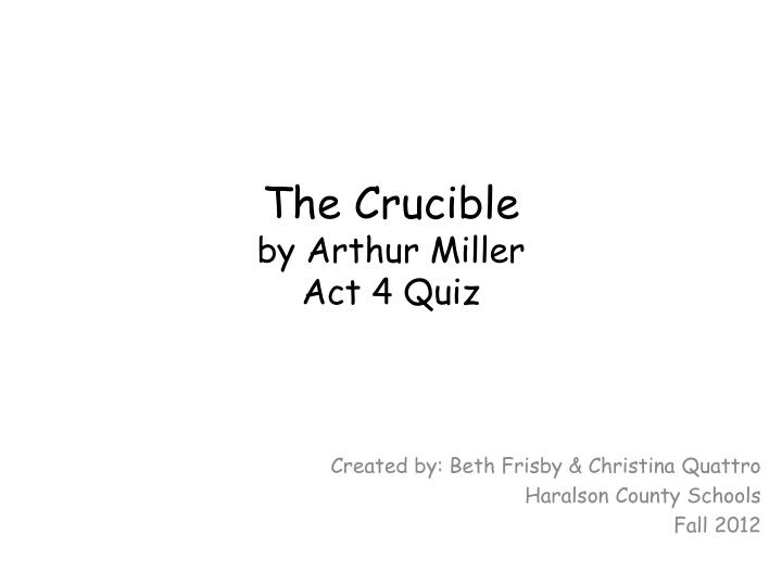 the crucible by arthur miller 12 essay Critical essay arthur miller's the crucible, a powerful and compelling play, is one which explores the theme of power abby was actually only 12 years old.