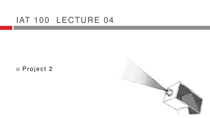Iat 100 lecture 04