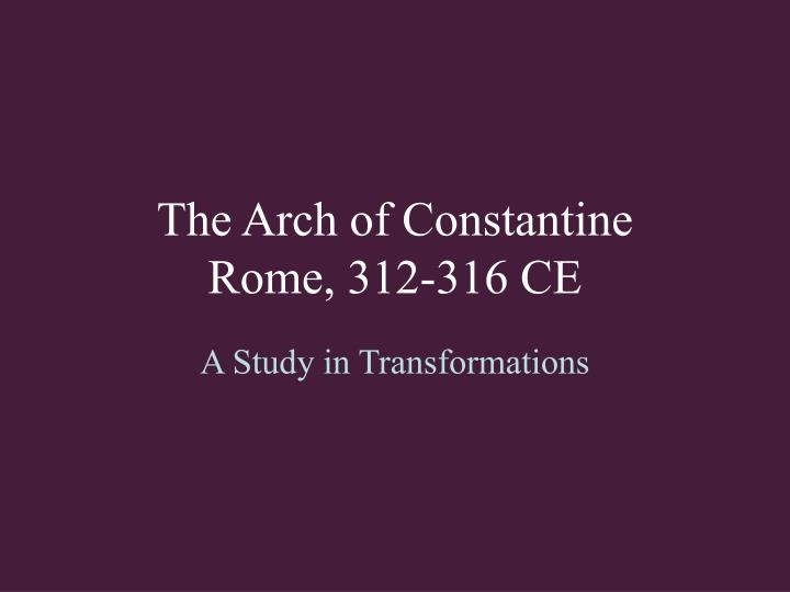 The arch of constantine rome 312 316 ce