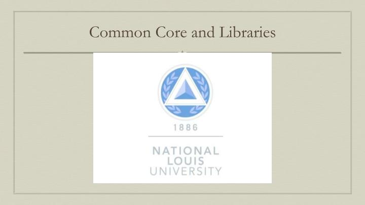 Common Core and Libraries