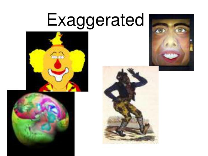 Exaggerated