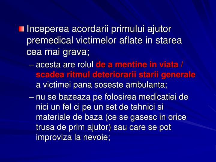 Inceperea acordarii primului ajutor premedical victimelor aflate in starea cea mai grava;