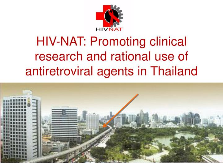 Hiv nat promoting clinical research and rational use of antiretroviral agents in thailand