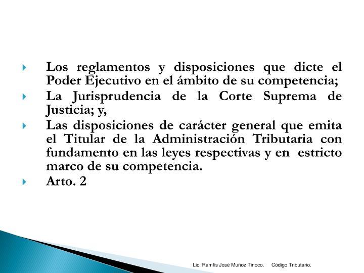 Los reglamentos y disposiciones que dicte el Poder Ejecutivo en el ámbito de su competencia;