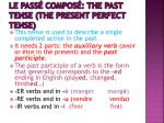 le pass compos the past tense the present perfect tense
