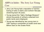 arpa in idaho the jerry lee young case