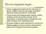 the investigations begin