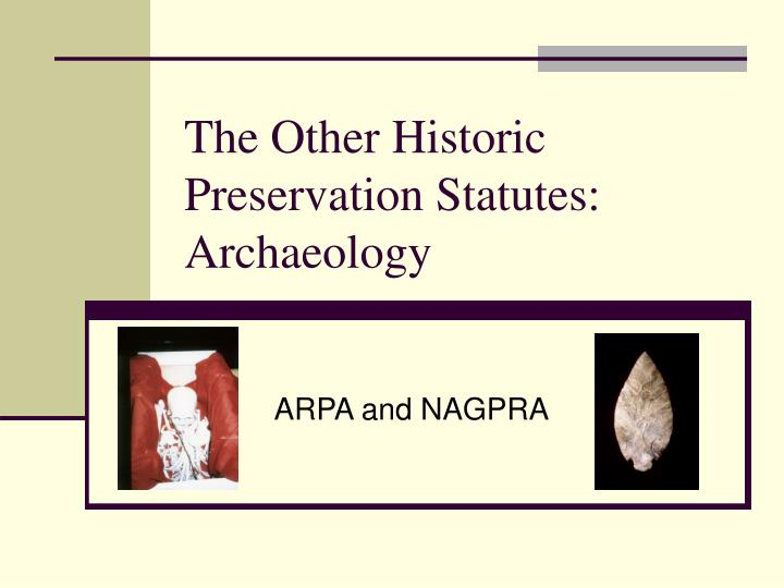 The other historic preservation statutes archaeology