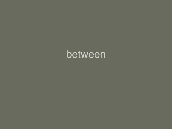 between