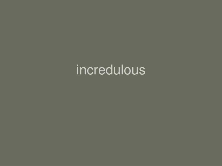 incredulous