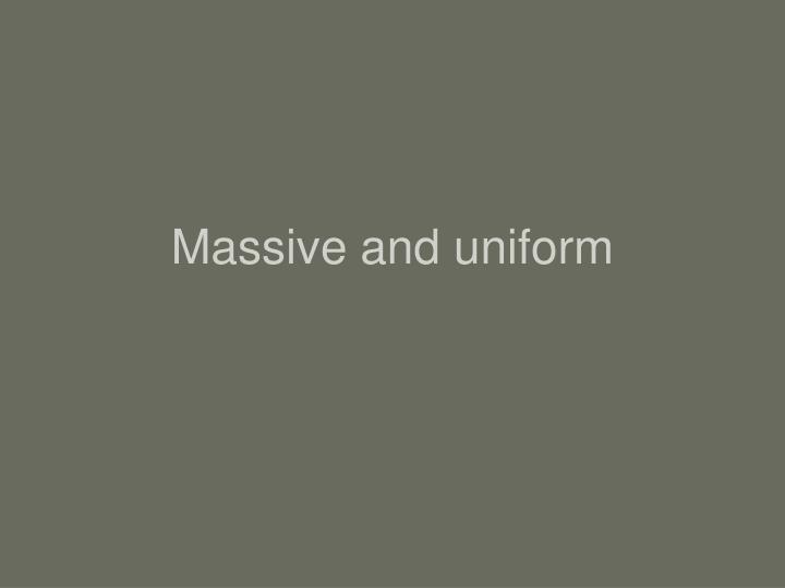 Massive and uniform