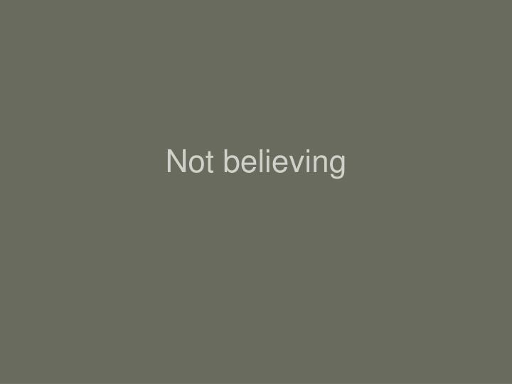 Not believing