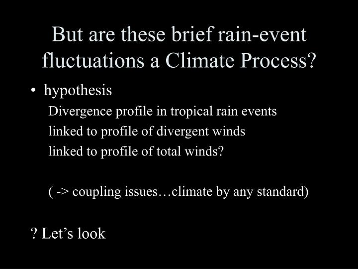 But are these brief rain-event fluctuations a Climate Process?