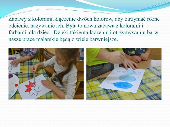 Zabawy z kolorami. Łączenie dwóch kolorów, aby otrzymać różne odcienie, nazywanie ich. Była to nowa zabawa z kolorami i farbami  dla dzieci. Dzięki takiemu łączeniu i otrzymywaniu barw nasze prace malarskie będą o wiele barwniejsze.