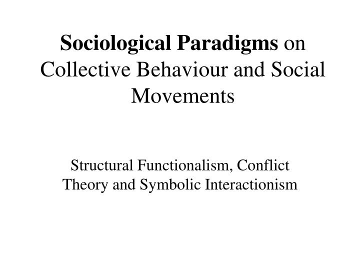 Ppt Sociological Paradigms On Collective Behaviour And Social