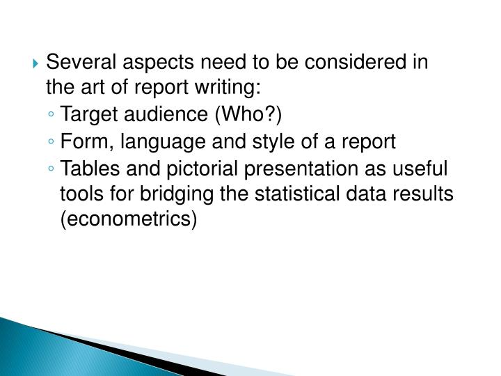 Several aspects need to be considered in the art of report writing:
