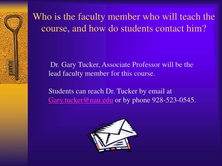 Who is the faculty member who will teach the course, and how do students contact him?