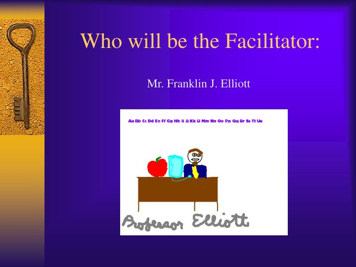 Who will be the facilitator