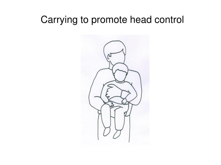Carrying to promote head control