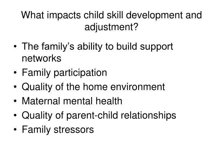 What impacts child skill development and adjustment?