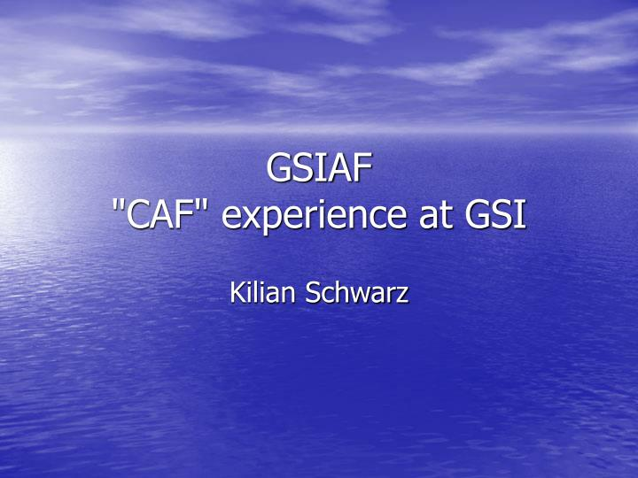 Gsiaf caf experience at gsi