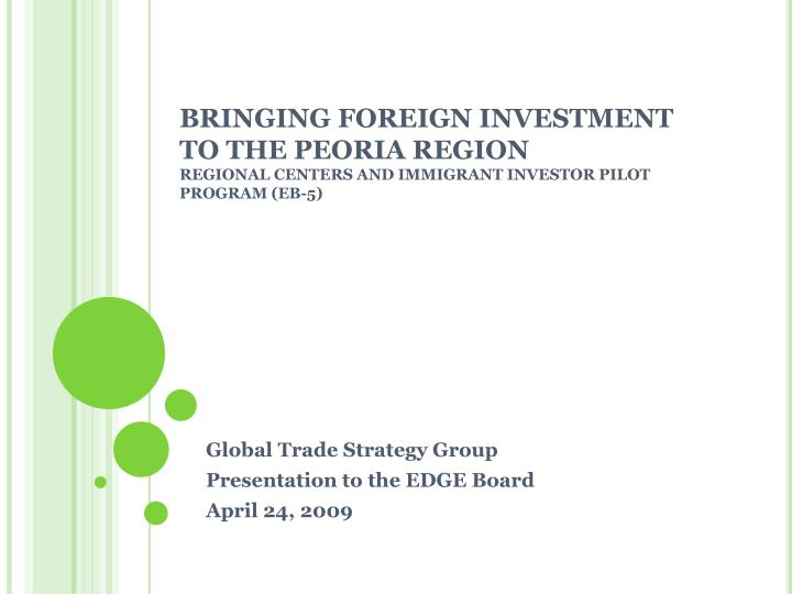 BRINGING FOREIGN INVESTMENT TO THE PEORIA REGION