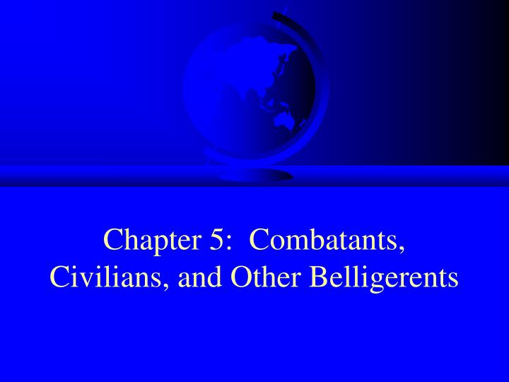 chapter 5 combatants civilians and other belligerents n.