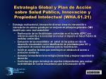 estrategia global y plan de acci n sobre salud p blica innovaci n y propiedad intelectual wha 61 21