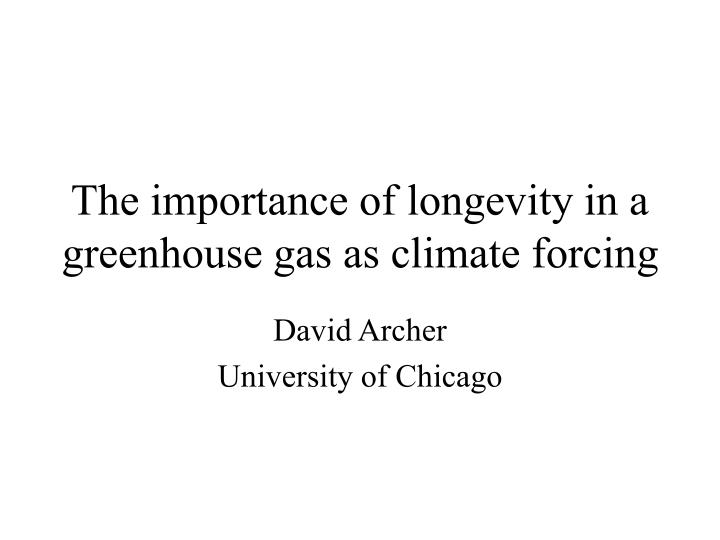 The importance of longevity in a greenhouse gas as climate forcing