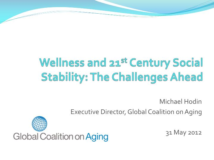 Wellness and 21 st century social stability the challenges ahead