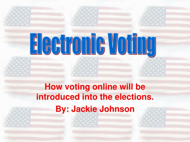 How voting online will be introduced into the elections by jackie johnson