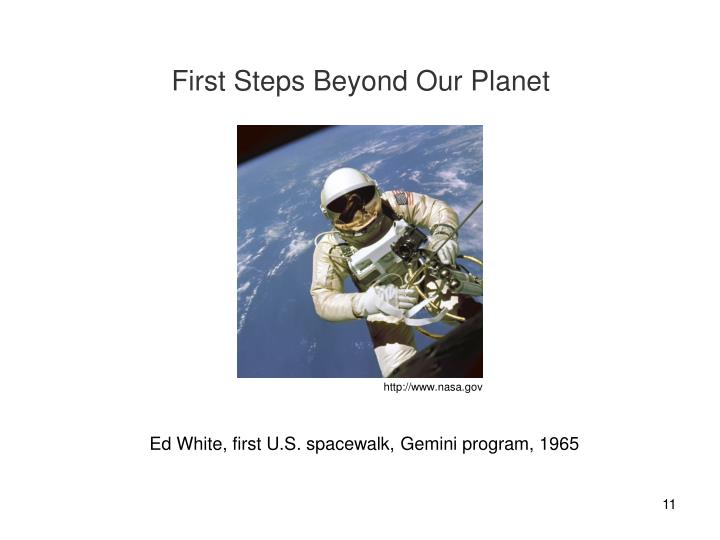 First Steps Beyond Our Planet
