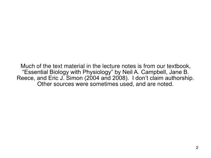 "Much of the text material in the lecture notes is from our textbook, ""Essential Biology with Physi..."