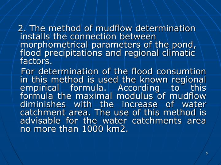 2. The method of mudflow determination installs the connection between morphometrical parameters of the pond, flood precipitations and regional climatic factors.