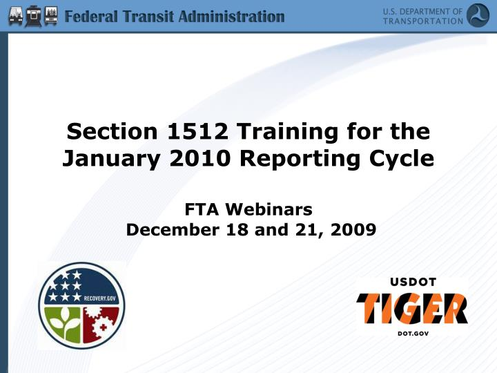 section 1512 training for the january 2010 reporting cycle fta webinars december 18 and 21 2009 n.