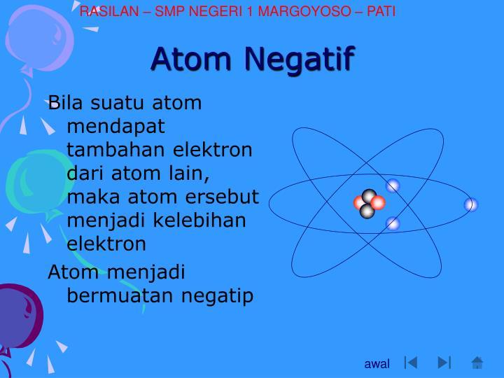 Bila suatu atom mendapat tambahan elektron dari atom lain, maka atom ersebut menjadi kelebihan elektron