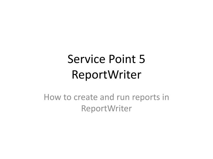 service point 5 reportwriter n.