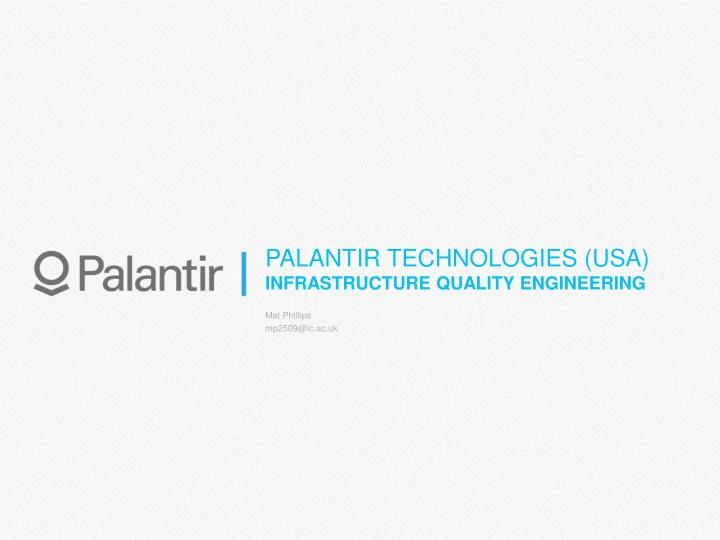 PPT - PALANTIR TECHNOLOGIES (USA) INFRASTRUCTURE QUALITY ENGINEERING