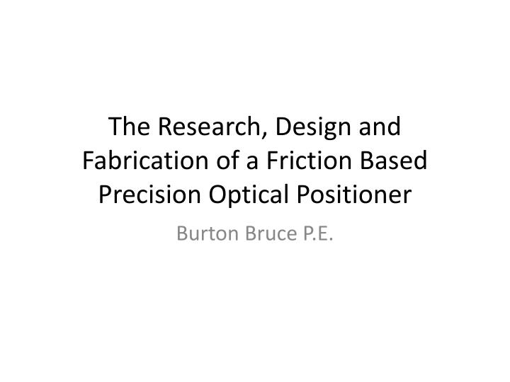 The research design and fabrication of a friction based precision optical positioner