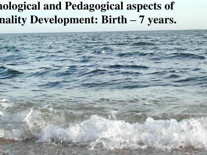 psychological and pedagogical aspects of personality development birth 7 years n.