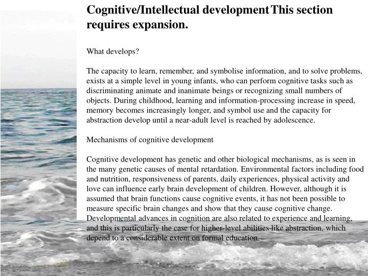 Cognitive/Intellectual developmentThis section requires expansion.