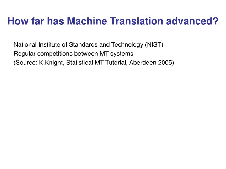 How far has Machine Translation advanced?