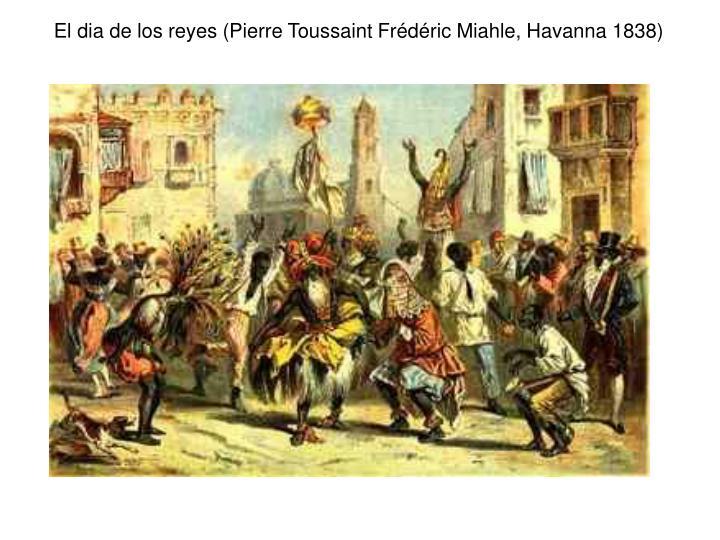 El dia de los reyes (Pierre Toussaint Frédéric Miahle, Havanna 1838)